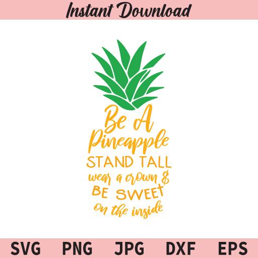 Be a Pineapple SVG, Pineapple SVG, Pineapple Quotes SVG, PNG, JPG, DXF, EPS, Cricut
