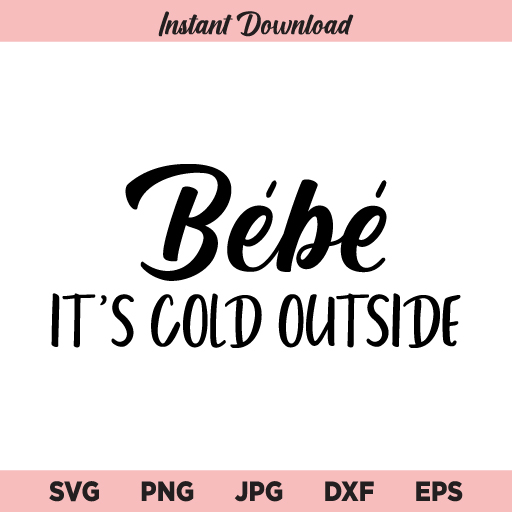 Bebe It's Cold Outside SVG, PNG, JPG, DXF, EPS, Cricut, Cut File, Clipart, Silhouette