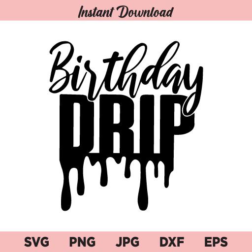 Birthday Drip SVG, Birthday SVG, Birthday Shirt SVG