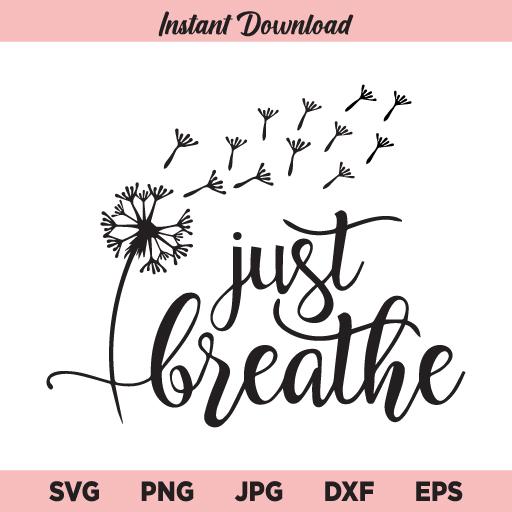 Just Breathe Dandelion SVG, Just Breathe SVG, Dandelion SVG,
