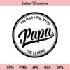 Papa Man Myth Legend SVG, Papa SVG, Dad SVG, Fathers Day SVG, PNG, DXF, Cricut, Cut File, Clipart