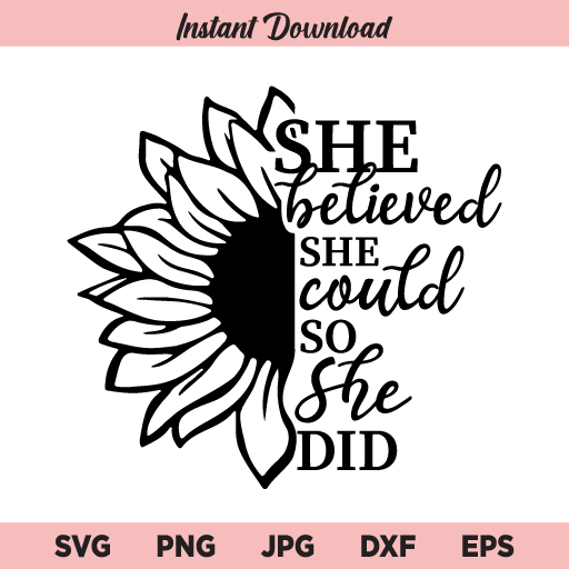 Sunflower SVG, She Believed She Could So She Did SVG, PNG, DXF, Cricut, Cut File, Clipart, Silhouette