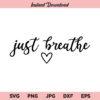 Just Breathe Heart SVG, Just Breathe SVG, SVG, PNG, DXF, Cricut, Cut File, Clipart