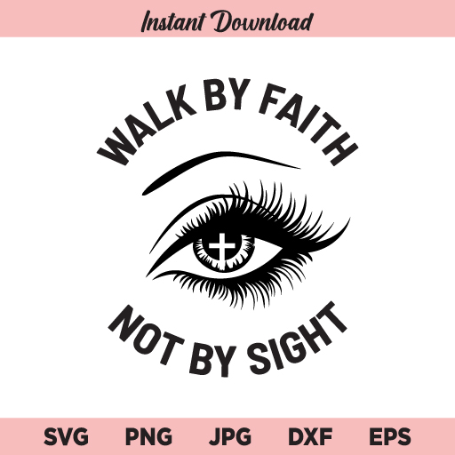 Walk By Faith Not By Sight SVG, PNG, DXF, Cricut, Cut File, Clipart