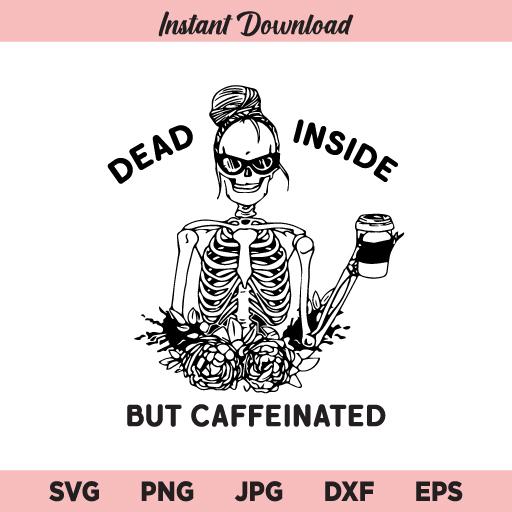Dead Inside But Caffeinated SVG, Dead Inside SVG, Caffeinated SVG, Skeleton SVG, Coffee Lover SVG
