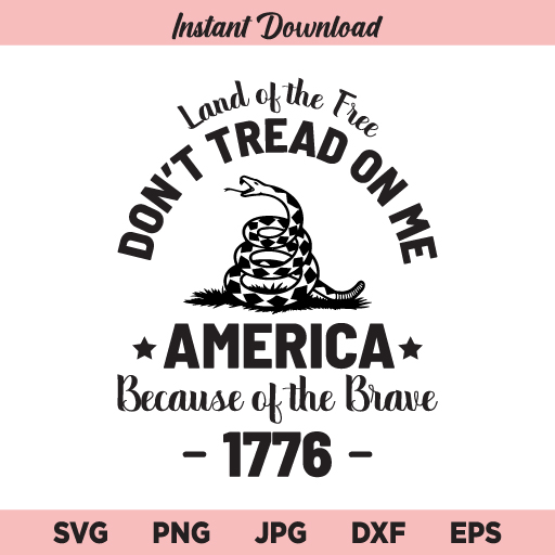 Don't Tread On Me SVG, Land Of The Free Because Of The Brave SVG, PNG, DXF, Cricut, Cut File, Clipart, Silhouette