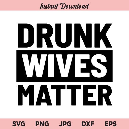 Drunk Wives Matter SVG, PNG, DXF, Cricut, Cut File