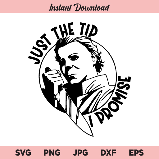 Just The Tip I Promise SVG, Michael Myers SVG, PNG, DXF, Cricut, Cut File, Clipart, Silhouette
