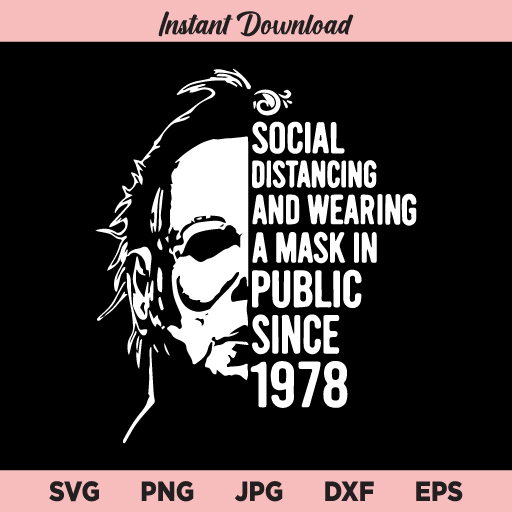Michael Myers Social Distancing And Wearing A Mask In Public Since 1978 SVG, Halloween SVG, Horror Movie SVG, PNG, DXF, Cricut
