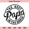 The Best Papa In The World SVG, Fathers Day SVG, PNG, DXF, Cricut, Cut File, Clipart