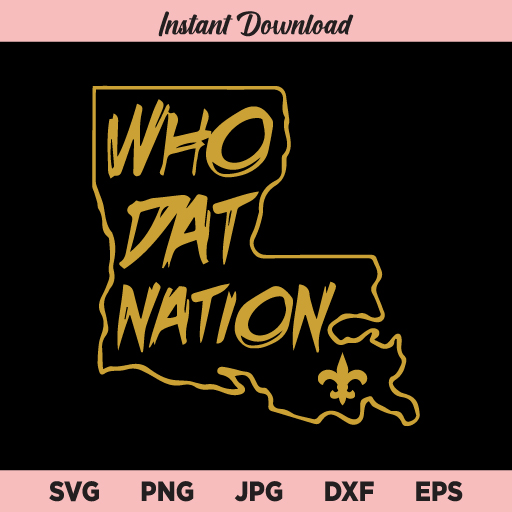 Who Dat Nation SVG, PNG, DXF, Cricut, Cut File, Clipart