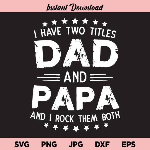 I Have Two Titles Dad And Papa And I Rock Them Both SVG