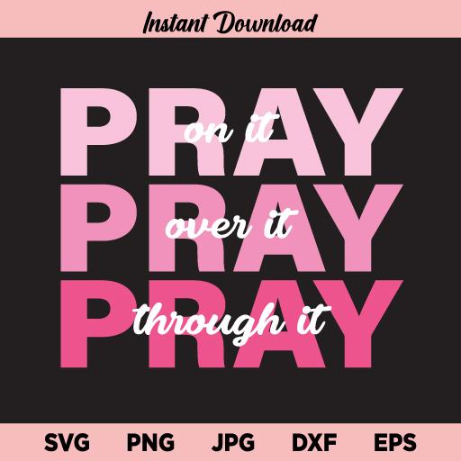 Pray on it svg, Pray over it, Pray Pray Pray SVG, Christ, Power in Prayer SVG, PNG, DXF, Cricut, Cut File, Clipart