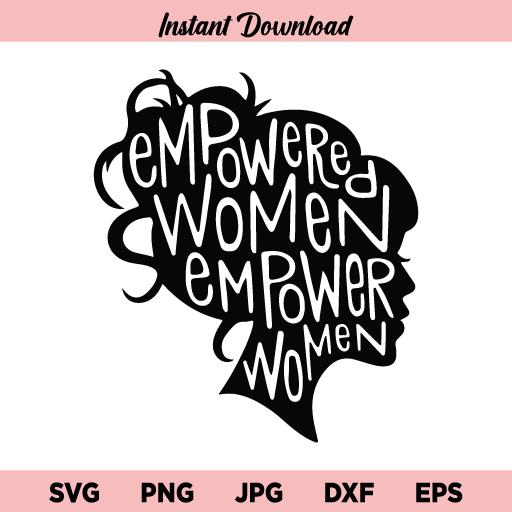 Empowered Women Empower Women SVG, Empowered Women SVG, Women Empowerment SVG, Empower Women SVG, PNG, DXF, Cricut, Cut File, Clipart, Instant Download