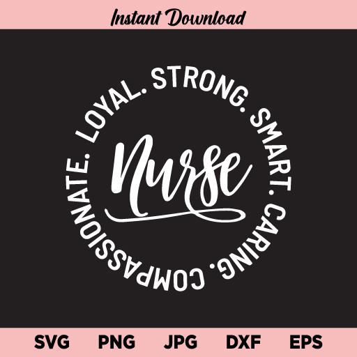 Nurse Loyal Strong Smart SVG, Nurse SVG, Nurse Quote SVG, Nurse, Loyal, Strong, Smart, Caring, Compassionate, SVG, PNG, DXF, Cricut, Cut File