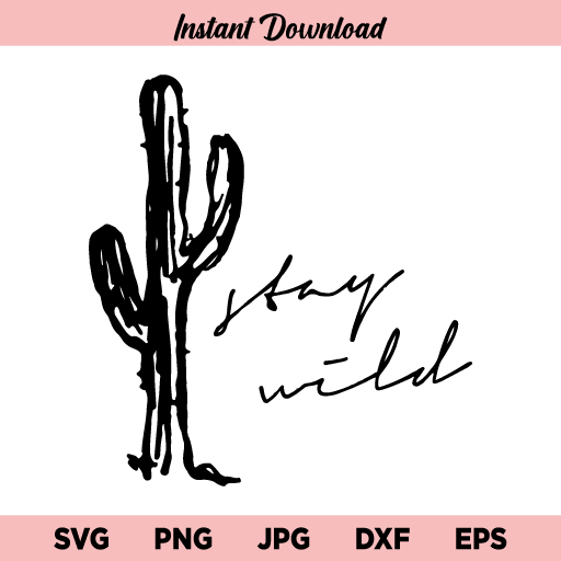 Stay Wild Cactus SVG, Stay Wild SVG, Cactus SVG, Stay Wild Cactus, SVG, PNG, DXF, Cricut, Cut File, Clipart, Instant Download
