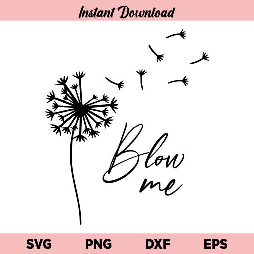 Dandelion Blow Me SVG, Blow Me Dandelion SVG, Blow Me SVG, Dandelion SVG, Dandelion Flower SVG, Dandelion Shirt, Blow Me Dandelion, SVG, PNG, DXF, Cricut, Cut File
