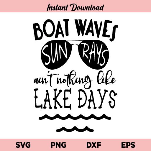 Boat Waves Sun Rays Ain't Nothing Like Lake Days SVG, Boat Waves Sun Rays SVG, Lake Life, Summer Quote, Lake, Lake lover, SVG, PNG, DXF, Cricut, Cut File