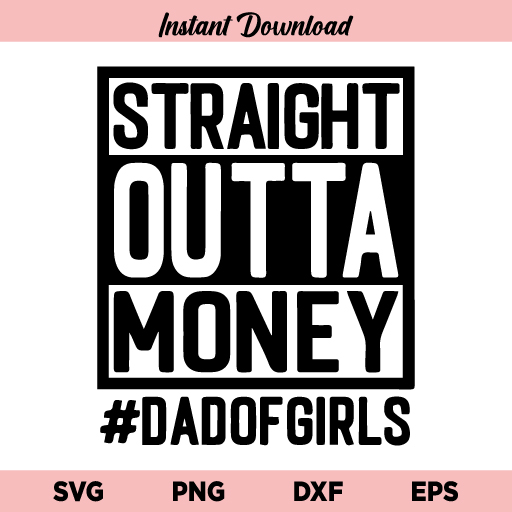 Straight Outta Money Dad Of Girls SVG, Straight Outta Money SVG, Dad Of Girls SVG, Fathers Day SVG, PNG, DXF, Cricut, Cut File