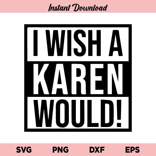 I Wish a Karen Would SVG, I Wish a Karen Would SVG File, Karen SVG, Funny SVG, Adult Humor SVG, I Wish a Karen Would, SVG, PNG, DXF, Cricut, Cut File