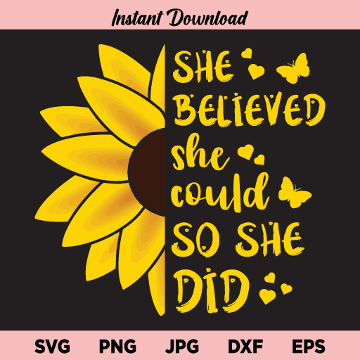 Sunflower She Believed She Could So She Did SVG, Sunflower SVG, She Believed She Could So She Did SVG, Sunflower She Believed SVG, Sunflower She Believed She Could So She Did, SVG, PNG, DXF