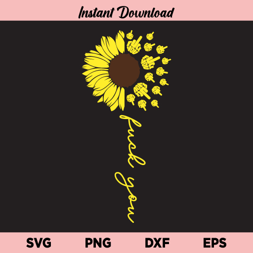 Fuck You Sunflower SVG, Fuck You Sunflower SVG File, Fuck You Sunflower SVG Design, Sunflower, Fuck You Sunflower, SVG, PNG, DXF, Cricut, Cut File