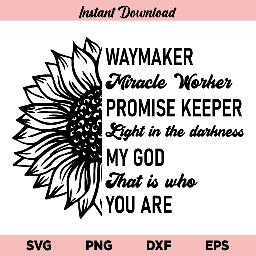Sunflower Waymaker SVG, Waymaker Miracle Worker Sunflower SVG, Sunflower SVG, Waymaker SVG, Miracle Worker SVG, Promise Keeper SVG, PNG, DXF, Cricut, Cut File