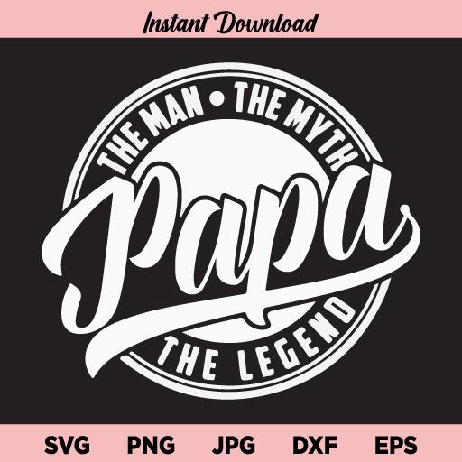 Papa The Man The Myth The Legend SVG, Papa Man Myth Legend SVG, Papa SVG, Fathers Day SVG, Man Myth Legend SVG, Papa, Father, Man Myth Legend, SVG, PNG, DXF