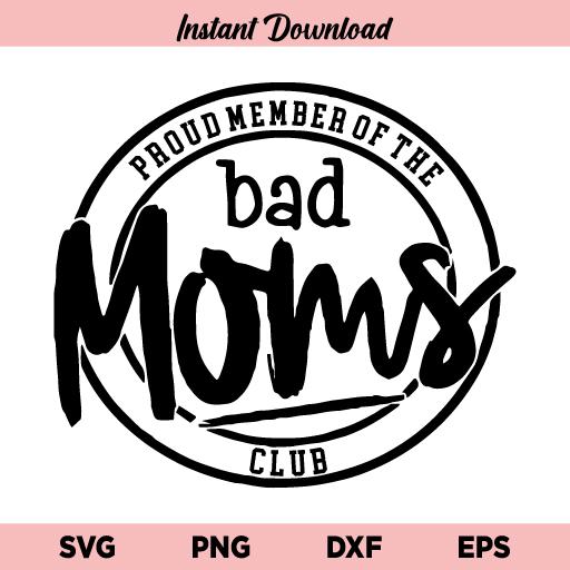 Bad Moms Club SVG, Member Of Bad Moms Club SVG, Bad Moms Club SVG Tshirt Design, Mom SVG, Mother SVG, Funny SVG, Proud Member Of The Bad Moms Club SVG, PNG, DXF, Cricut, Cut File