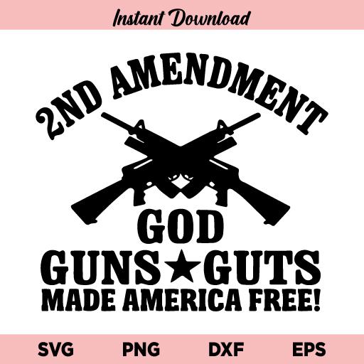 2nd Amendment God Guns Guts SVG, 2nd Amendment God Guns Guts Made America Free SVG, Guns SVG, 2nd Amendment SVG, PNG, DXF, Cricut, Cut File