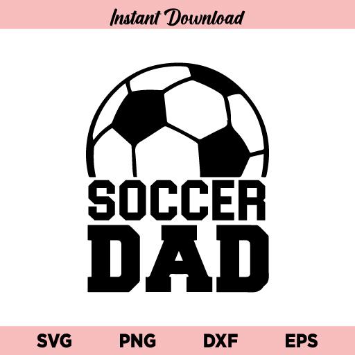Soccer Dad SVG, Soccer Dad SVG File, Soccer SVG, Soccer Daddy, Soccer Dad Shirt, Soccer Fan SVG, Soccer Dad, SVG, PNG, DXF, Cricut, Cut File