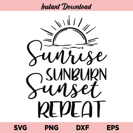 Sunrise Sunburn Sunset Repeat SVG, Sunrise Sunburn Sunset Repeat Summer SVG, Summer Quote SVG, Beach Life SVG, Beach Shirt SVG, Summer Beach Quote SVG, Vacation SVG, PNG, DXF, Cricut, Cut File