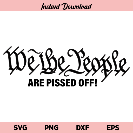 We the People Are Pissed Off SVG, We the People SVG, The Patriot Party SVG, American Pride SVG, 4th of July ,USA ,American, 2nd Amendment, We the People, SVG, PNG, DXF, Cricut, Cut File