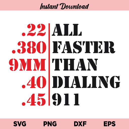 All Faster Than Calling 911 SVG, All Faster Than Calling 911 SVG File, Faster Than Calling 911 SVG, 2nd Amendment SVG, PNG, DXF, Cricut, Cut File