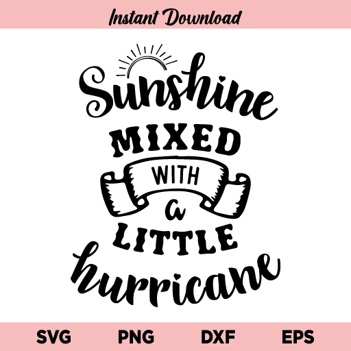 Sunshine Mixed With A Little Hurricane SVG, Sunshine Mixed With A Little Hurricane SVG File, Sunshine SVG, Sunshine Mixed With A Little Hurricane, SVG, PNG, DXF, Cricut, Cut File