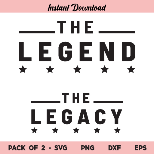 The Legend The Legacy SVG, Legend and Legacy SVG, Legend Legacy SVG, Fathers Day SVG, Father and Son SVG, Dad and Me SVG, The Legend The Legacy, SVG, PNG, DXF, Cricut, Cut File