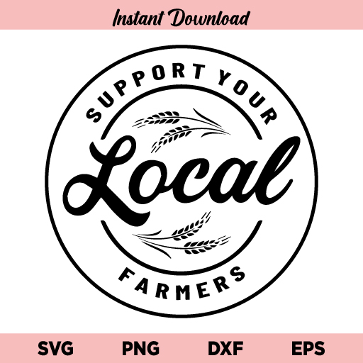 Support Your Local Farmers SVG, Support Your Local Farmers SVG File, Farm SVG, Livestock SVG, Farming SVG, Support Farmers SVG, PNG, DXF, Cricut, Cut File