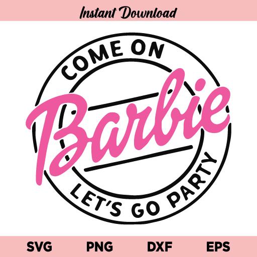 Come On Barbie Lets Go Party SVG, Come On Barbie Lets Go Party SVG Cut File, Barbie Girl SVG, Girl Birthday SVG, Barbie SVG, Barbie Doll SVG, Barbie Princess SVG, Come On Barbie Lets Go Party, SVG, PNG, DXF, Cricut, Cut File