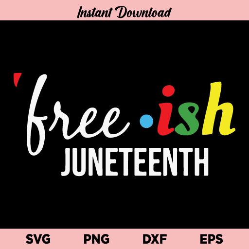 Freeish Juneteenth SVG, Freeish SVG, Juneteenth SVG, Black History SVG, Juneteenth African American, Free ish, Juneteenth Shirt SVG, Freeish Juneteenth, SVG, PNG, DXF, Cricut, Cut File