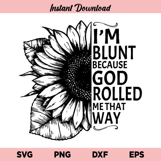 Sunflower I'm Blunt SVG, I'm Blunt Because God Rolled Me That Way SVG, Sunflower SVG, I'm Blunt Because God Rolled Me That Way Sunflower SVG, I'm Blunt Sunflower SVG, I'm Blunt SVG, PNG, Cricut, Cut File