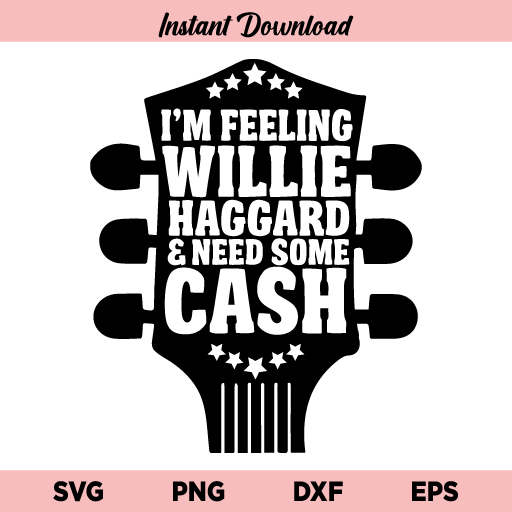 Feeling Willie Haggard SVG, Feeling Willie Haggard Guitar SVG, Guitar I'm Feeling Willie Haggard And Need Some Cash SVG, PNG, DXF, Cricut, Cut File