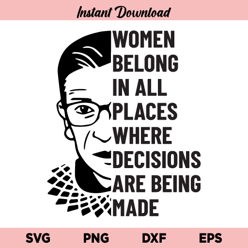 Woman Belong In All Places Where Decisions Are Being Made Ruth Bader Ginsburg SVG, Woman Belong In All Places SVG, Ruth Bader Ginsburg SVG, PNG, DXF, Cricut, Cut File