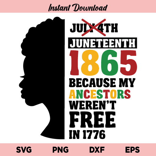 Juneteenth 1865 Because My Ancestors Weren't Free In 1776 SVG, Juneteenth SVG, Black History SVG, Juneteenth 1865, Juneteenth 1865 SVG, PNG, DXF, Cricut, Cut File