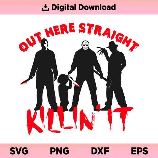Out Here Straight Killin' It SVG, Halloween SVG, Halloween Horror SVG, Funny Halloween SVG, Horror Movie Characters SVG,