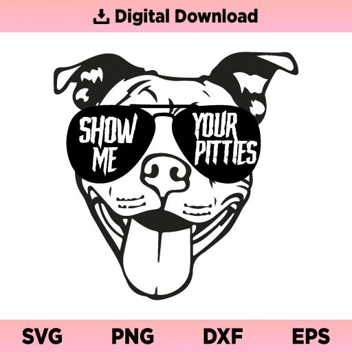 Show Me Your Pitties SVG, Pitbull Sunglasses SVG, Pitbull SVG, Pit Bull Mom SVG, Pit Bull Dog SVG, Pit Life SVG, PNG, DXF, Cricut, Cut File, Clipart