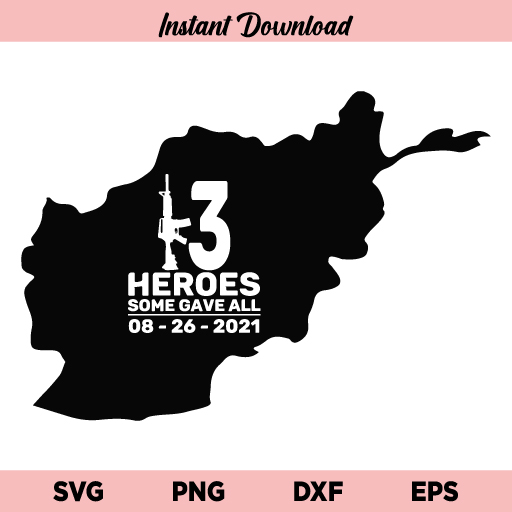 13 Heroes 8 26 SVG, Afghanistan 13 SVG, 13 Heroes Some Gave All SVG, 13 Heroes SVG, 13 Soldiers SVG, Guns SVG, Remembering our Military Heroes SVG, PNG, DXF, Cricut, Cut File