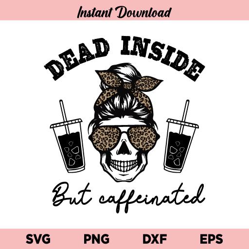 Dead Inside But Caffeinated SVG, Coffee SVG, Mom Life SVG, Caffeinated SVG, Momlife SVG, Mom Skull Coffee SVG, Messy Bun Coffee SVG