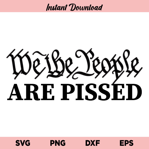 We The People are Pissed SVG, We The People are Pissed Patriotic SVG File, We The People SVG, Constitution, Patriotic, 2nd Amendment